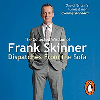 Dispatches from the Sofa     The Collected Wisdom of Frank Skinner              By:                                                                                                                                 Frank Skinner                               Narrated by:                                                                                                                                 Frank Skinner                      Length: 3 hrs and 4 mins     70 ratings     Overall 4.2