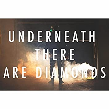 Underneath There Are Diamonds