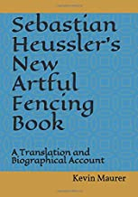 Sebastian Heussler's New Artful Fencing Book: A Translation and Biographical Account