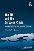 The EU and the Eurozone Crisis: Policy Challenges and Strategic Choices (The International Political Economy of New Regionalisms Series)