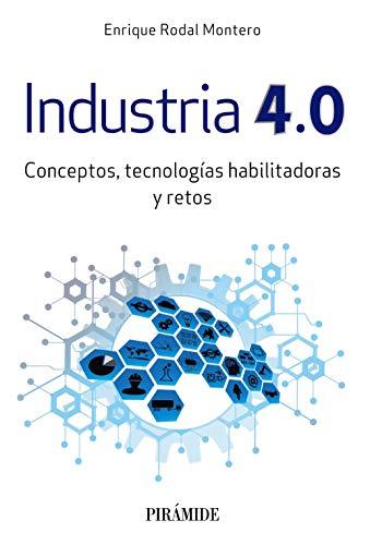 Industria 4.0: Conceptos, tecnologías habilitadoras y retos (Empresa y Gestión)