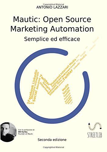 Mautic: Marketing Automation Open Source: Semplice ed efficace (Italian Edition)
