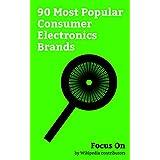 Focus On: 90 Most Popular Consumer Electronics Brands: Sony, Dell, Siemens, Samsung Electronics, LG Electronics, Panasonic, Toshiba, Zune, Micromax Informatics, Hitachi, etc. (English Edition)
