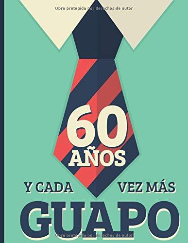 60 Años Y Cada Vez Más Guapo: Regalo de Cumpleaños 60 Años Para Hombre. Cuaderno de Notas, Libreta de Apuntes, Anotador o Diario Personal