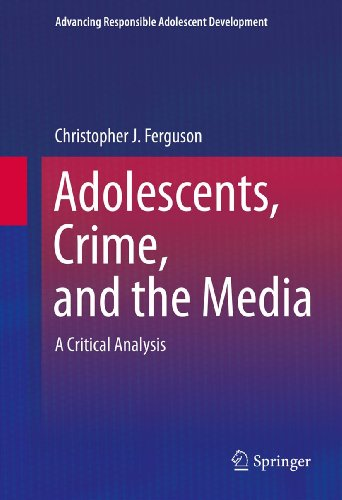 Adolescents, Crime, and the Media: A Critical Analysis (Advancing Responsible Adolescent Development)