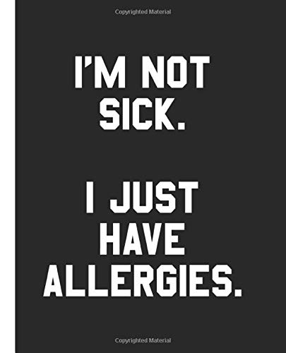 I'm not sick. I just have allergies.: A Composition Book for a Healthy Human Who Just Has Allergies, and Not A Contagious Disease.