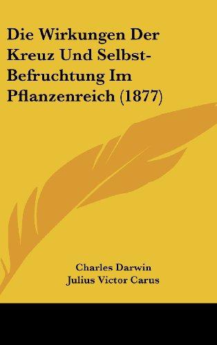 Die Wirkungen Der Kreuz Und Selbst-Befruchtung Im Pflanzenreich (1877)