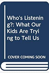 Who's Listening?: What Our Kids Are Trying to Tell Us Audio Cassette