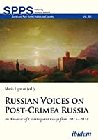 Russian Voices on Post-crimea Russia: An Almanac of Counterpoint Essays from 2015-2018 (Soviet and Post-soviet Politics and Society)