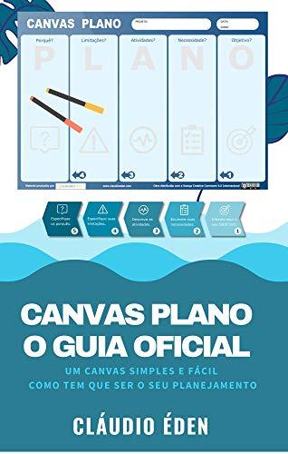 Canvas PLANO O Guia Oficial: Um Canvas SIMPLES e FÁCIL como tem que ser o seu planejamento (Planejadoria)