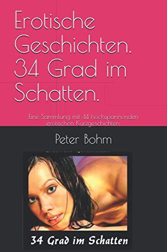 Erotische Geschichten. 34 Grad im Schatten.: Eine Sammlung mit 44 hochspannenden erotischen Kurzgeschichten.