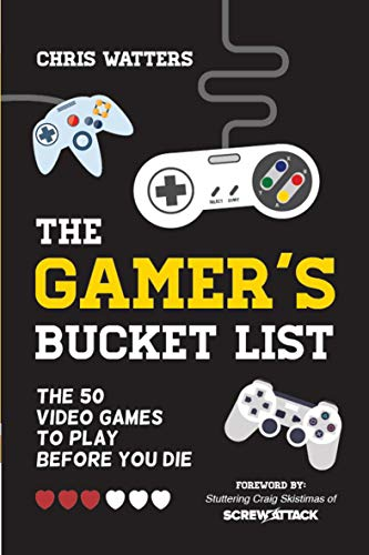 The Gamer's Bucket List: The 50 Video Games to Play Before Y