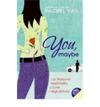 By Vail, Rachel ( Author ) [ You, Maybe: The Profound Asymmetry of Love in High School By Jun-2007 Paperback