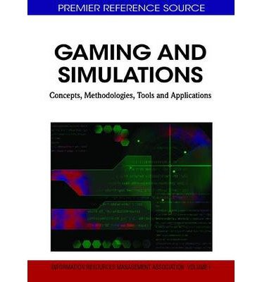 [(Gaming and Simulations: Concepts, Methodologies, Tools and Applications )] [Author: Information Resources Management Association] [Dec-2010]