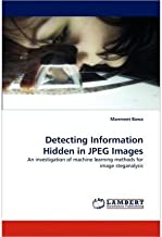 [Detecting Information Hidden in JPEG Images: An investigation of machine learning methods for image steganalysis] [Author: Bawa, Manmeet] [May, 2010]