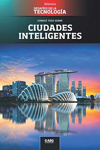Ciudades inteligentes: Singapur, la primera smart nation: 4 (Desafíos de la Ingeniería: los principios de la Ingeniería y sus más increíbles logros.)