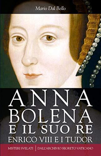 Amazon Com Anna Bolena E Il Suo Re Enrico Viii E I Tudor Italian Edition Ebook Dal Bello Mario Kindle Store