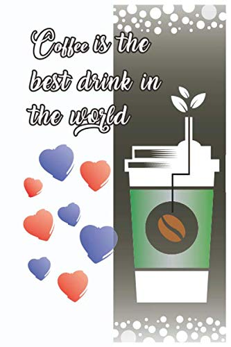 Coffee is the best drink in the word: A beautiful notebook f