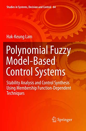Polynomial Fuzzy Model-Based Control Systems: Stability Analysis and Control Synthesis Using Membership Function Dependent Techniques (Studies in Systems, Decision and Control)