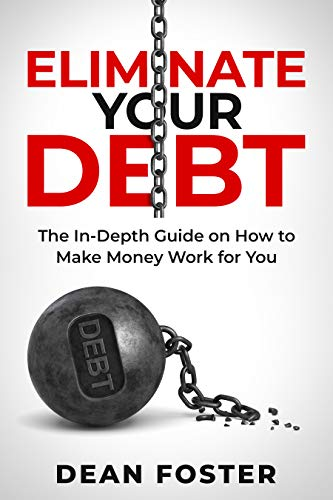 Eliminate Your Debt: The In-Depth Guide on How to Make Money Work for You