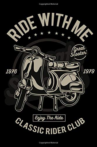Ride With Me Classic Rider Club 1976 1979 Great Scooter Enjoy The Write: College Ruled Line Notebook Best For Exercise, Journal Or Ideas To Jot Down Back To School