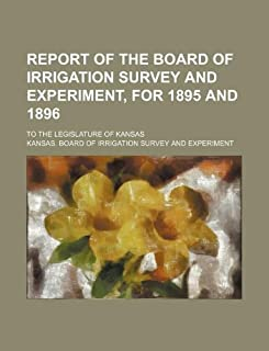 Report of the Board of Irrigation Survey and Experiment, for 1895 and 1896; To the Legislature of Kansas