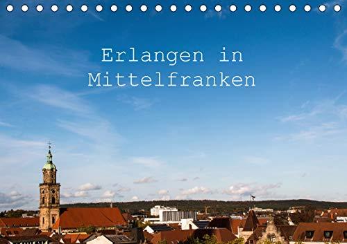 Erlangen in Mittelfranken (Tischkalender 2021 DIN A5 quer)