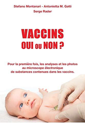 Vaccins - Oui ou Non ?: Pour la première fois, les analyses et les photos au microscope électronique de substances contenues dans les vaccins (French Edition)