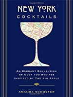 New York Cocktails: An Elegant Collection of over 100 Recipes Inspired by the Big Apple (City Cocktails)