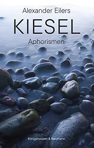Kiesel: Aphorismen. Nebst diverser Freundesgaben. Mit einem Vorwort versehen von Klaus Steintal