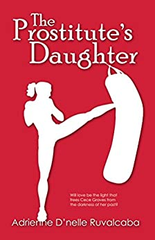 The Prostitute's Daughter (Because You Love Me Book 2) by [Adrienne Ruvalcaba]