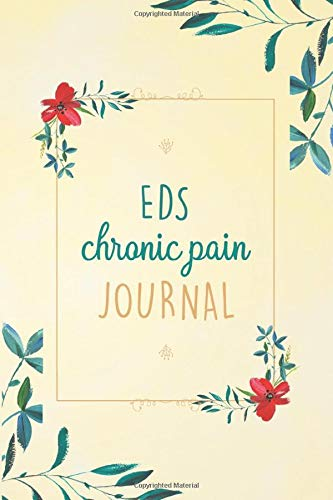 EDS Chronic Pain Journal: Chronic Pain journal Ehlers Danlos Syndrome Warriors, Ehlers Danlos Syndrome EDS workbook with Assessment Pages, Monitor ... Appointments, Relief Treatment and more..