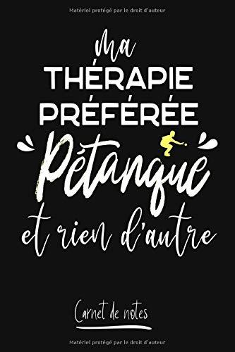 Ma Therapie préférée Pétanque et rien d'autres: Carnet de notes ligné - Spécial pour les passionnés de pétanque amateurs ou professionnels
