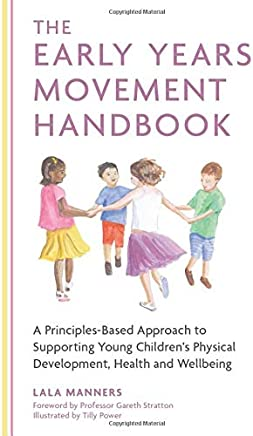 The Early Years Movement Handbook: A Principles-Based Approach to Supporting Young Children's Physical Development, Health and Wellbeing