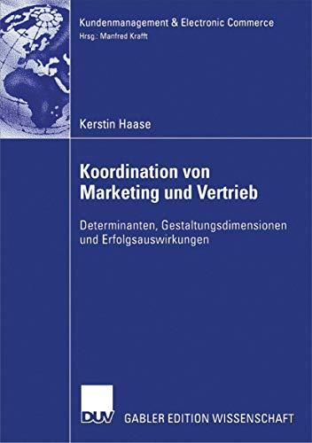 Koordination von Marketing und Vertrieb: Determinanten, Gestaltungsdimensionen und Erfolgsauswirkungen (Kundenmanagement & Electronic Commerce) (German Edition)