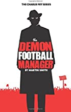 The Demon Football Manager: (Books for kids: football story for boys 7-12) (The Charlie Fry Series) (Volume 2)