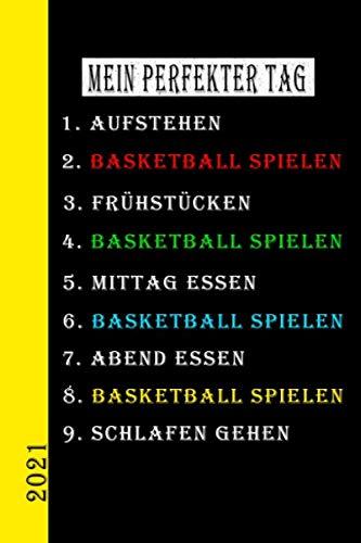 Mein Perfekter Tag 2021 Basketball Spielen: Mein Kalender für den perfekten Tag ist ein lustiges, cooles Geschenk für 2021. Als Terminplaner oder ... auch als Hausaufgabenheft zu nutzen. Deutsch