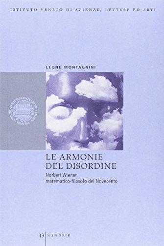 Le armonie del disordine. Norbert Wiener matematico-filosofo del Novecento