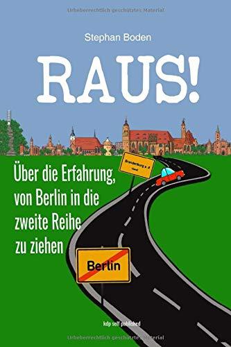 Raus!: Über die Erfahrung, von Berlin in die zweite Reihe zu ziehen