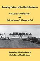 "Founding Fictions of the Dutch Caribbean: Cola Debrot's ""My Black Sister"" and Boeli Van Leeuwen's a Stranger on Earth"