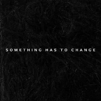 Something Has to Change