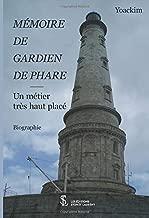MÉMOIRE DE GARDIEN DE PHARE: Un métier très haut placé (French Edition)