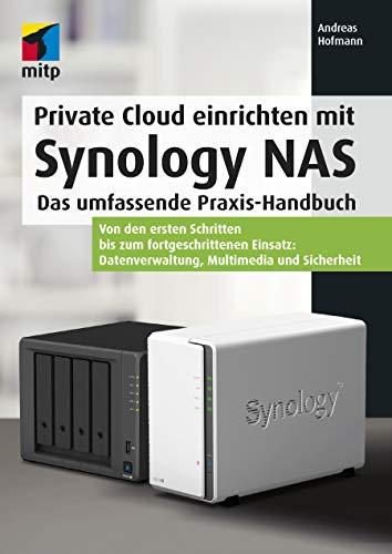 Private Cloud einrichten mit Synology NAS: Das umfassende Praxis-Handbuch. Von den ersten Schritten bis zum fortgeschrittenen Einsatz: Datenverwaltung, Multimedia und Sicherheit (mitp Professional)