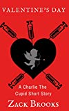 Valentine's Day: A Charlie The Cupid Short Story (Quarter One Book 1)