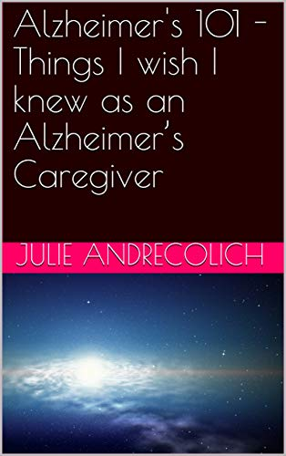 Alzheimer's 101 - Things I wish I knew as an Alzheimer's Caregiver (English Edition)