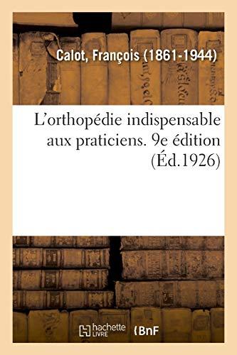 L'orthopédie indispensable aux praticiens. 9e édition