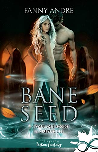 Pour qui sonne le crépuscule: Bane Seed, T5 par [Fanny André]
