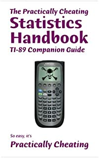 The Practically Cheating Statistics Handbook TI-89 Companion Guide