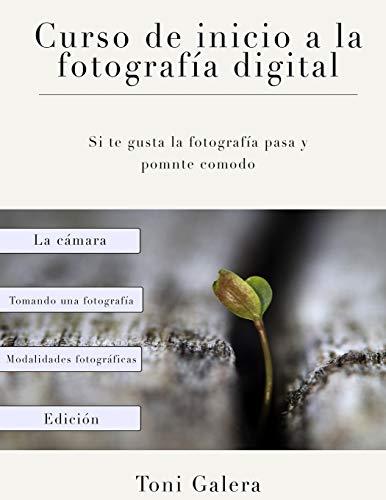 Curso de inicio a la fotografia: Si quieres empezar en fotografía con buen pie, este es tu libro.