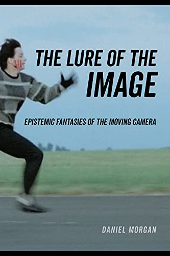 The Lure of the Image: Epistemic Fantasies of the Moving Camera (English Edition)